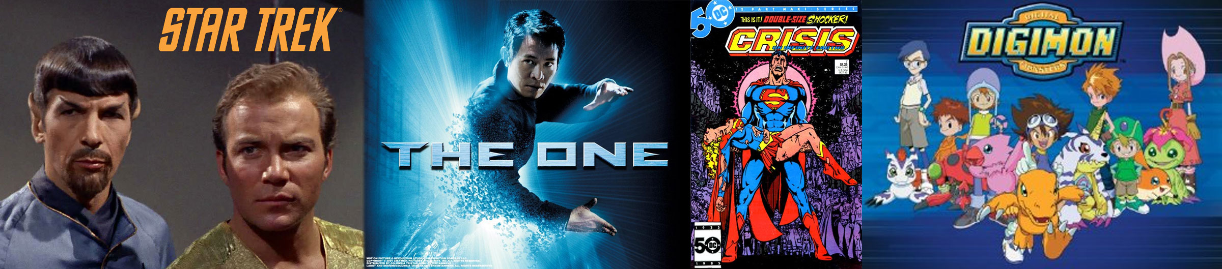 TV: Star Trek, Movies: The One, Comics: Superman & The Crisis On Infinite Earths, Cartoons: Digimon