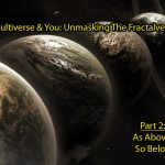 The-Multiverse-You-Unmasking-The-Fractalverse, Part 2