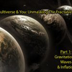 The Multiverse & You: Unmasking The Fractalverse, Part 1 ~ Multiple earths, side-by-side, in outer-space